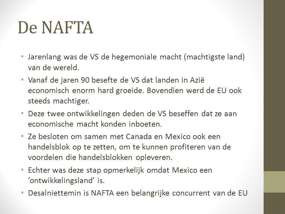 De NAFTA • Jarenlang was de VS de hegemoniale macht (machtigste land) van de wereld. • Vanaf de jaren 90 besefte de VS dat landen in Azië economisch e