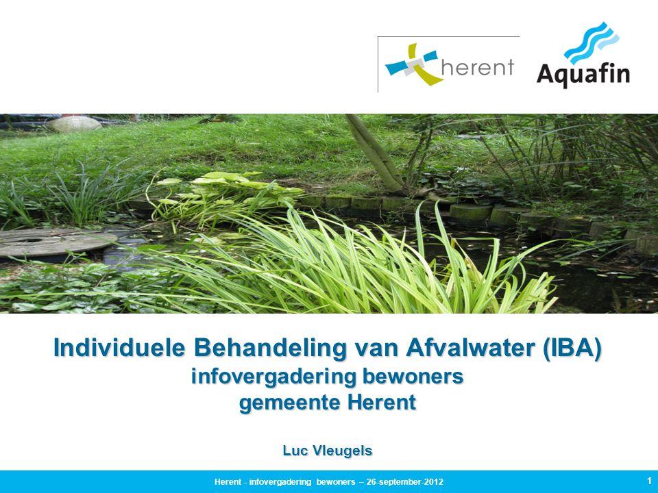 1 Herent - infovergadering bewoners – 26-september-2012 Individuele Behandeling van Afvalwater (IBA) infovergadering bewoners gemeente Herent Luc Vleugels
