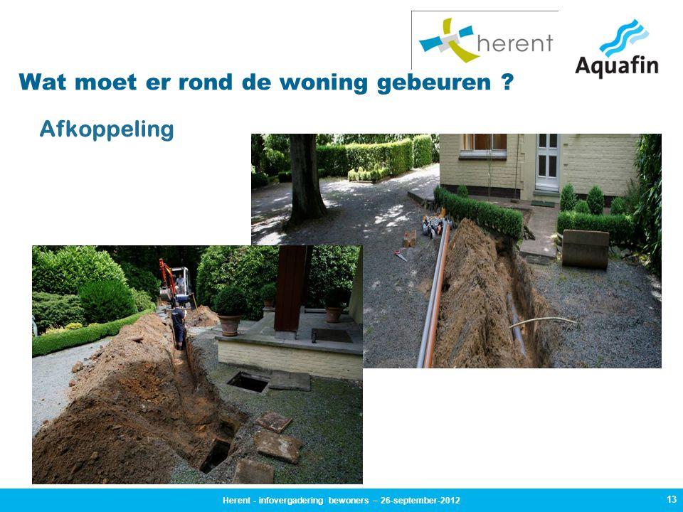 13 Afkoppeling Wat moet er rond de woning gebeuren ? Herent - infovergadering bewoners – 26-september-2012