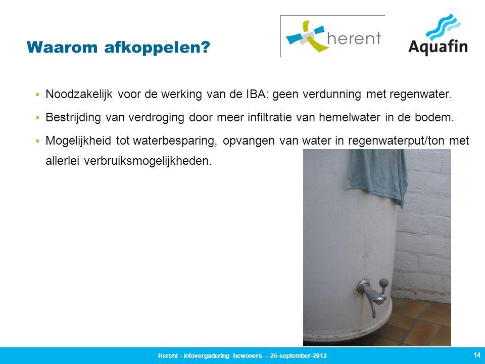 14 Waarom afkoppelen?  Noodzakelijk voor de werking van de IBA: geen verdunning met regenwater.  Bestrijding van verdroging door meer infiltratie va