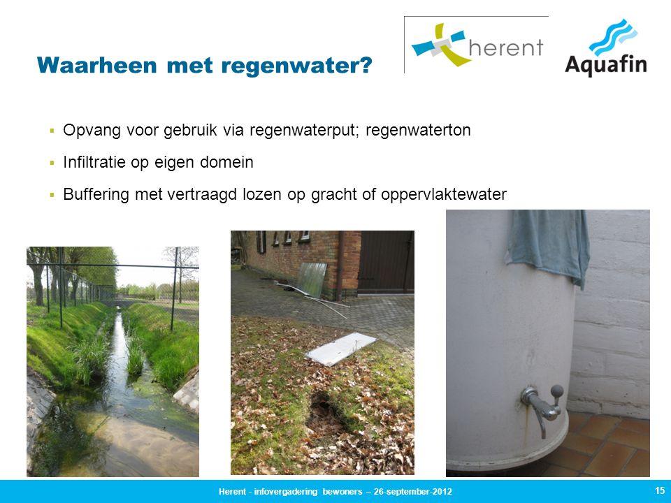 15 Waarheen met regenwater?  Opvang voor gebruik via regenwaterput; regenwaterton  Infiltratie op eigen domein  Buffering met vertraagd lozen op gr