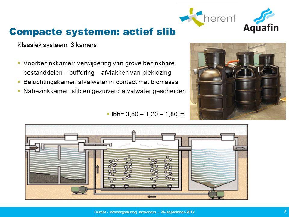 7 Compacte systemen: actief slib Klassiek systeem, 3 kamers:  Voorbezinkkamer: verwijdering van grove bezinkbare bestanddelen – buffering – afvlakken