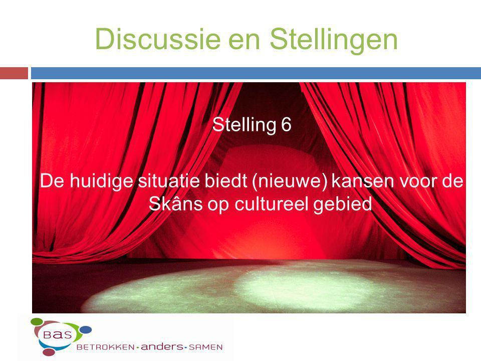 Stelling 6 De huidige situatie biedt (nieuwe) kansen voor de Skâns op cultureel gebied Discussie en Stellingen