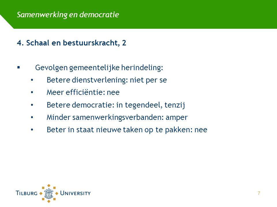 Samenwerking en democratie 4. Schaal en bestuurskracht, 2  Gevolgen gemeentelijke herindeling: • Betere dienstverlening: niet per se • Meer efficiënt
