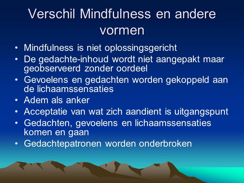 Vormen van Mindfulness •Mindfulness Based Stress Reduction (MBSR) Groepstraining voor stressgerelateerde stoornissen (ASR) •Mindfulness Cognitive Therapy.