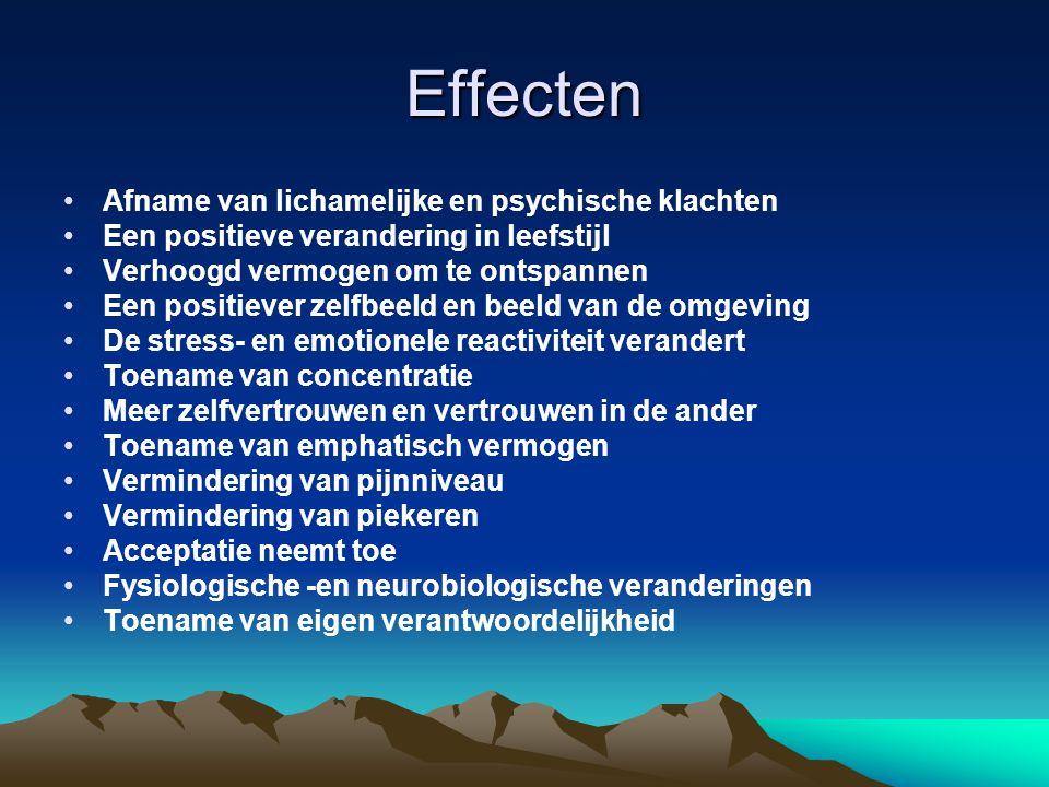 Effecten •Je leert je emoties, gedachten en reactiepatronen beter kennen en herkennen •Je creëert meer vrijheid t.o.v.