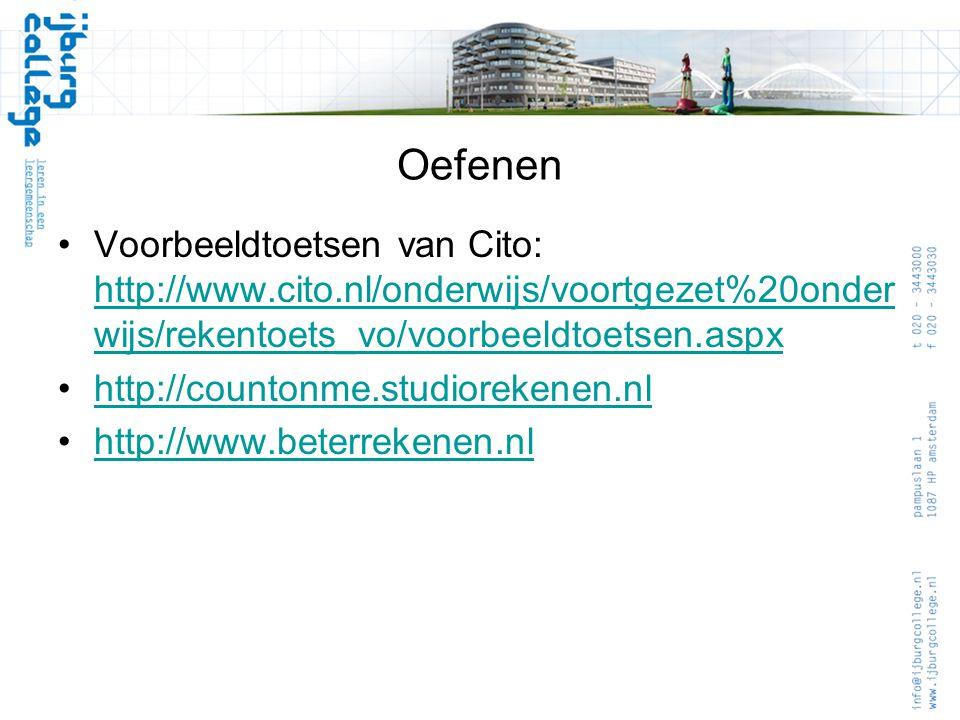 Oefenen •Voorbeeldtoetsen van Cito: http://www.cito.nl/onderwijs/voortgezet%20onder wijs/rekentoets_vo/voorbeeldtoetsen.aspx http://www.cito.nl/onderw