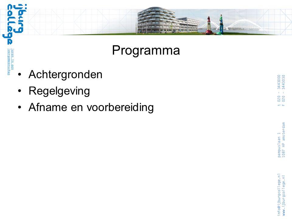 Programma •Achtergronden •Regelgeving •Afname en voorbereiding