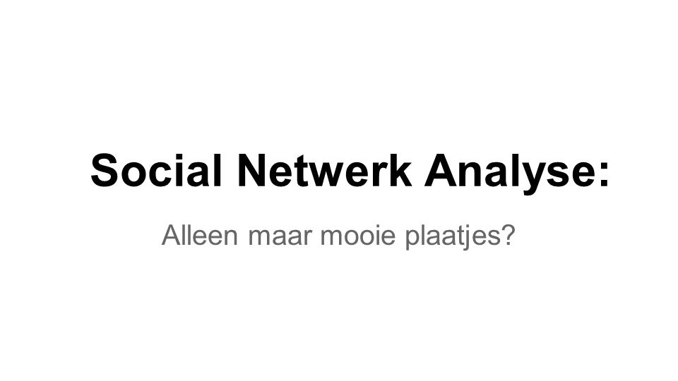 Social Netwerk Analyse: Alleen maar mooie plaatjes?