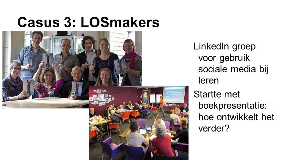 Casus 3: LOSmakers LinkedIn groep voor gebruik sociale media bij leren Startte met boekpresentatie: hoe ontwikkelt het verder?