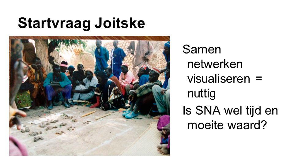 Startvraag Joitske Samen netwerken visualiseren = nuttig Is SNA wel tijd en moeite waard?