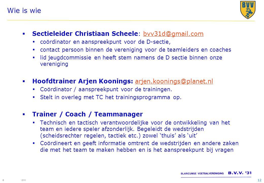 12 © 2010 Wie is wie  Sectieleider Christiaan Scheele: bvv31d@gmail.combvv31d@gmail.com  coördinator en aanspreekpunt voor de D-sectie,  contact pe