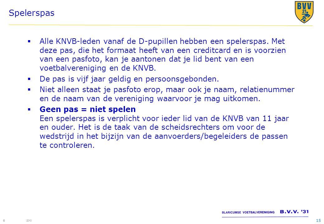 15 © 2010 Spelerspas  Alle KNVB-leden vanaf de D-pupillen hebben een spelerspas. Met deze pas, die het formaat heeft van een creditcard en is voorzie
