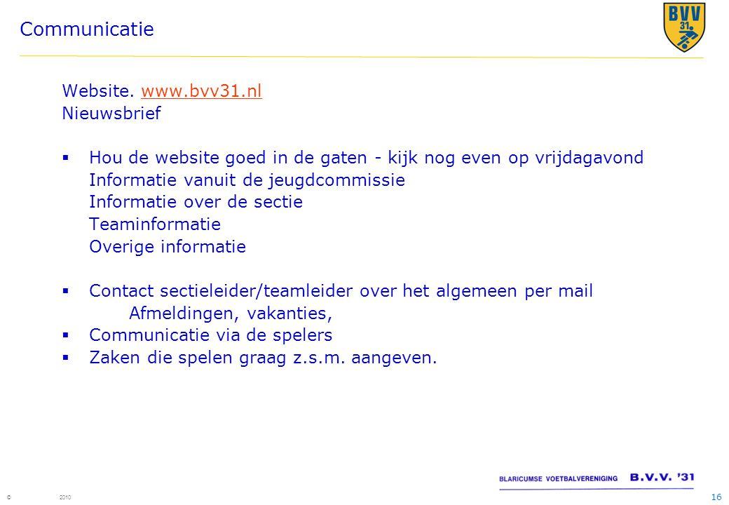 16 © 2010 Communicatie Website. www.bvv31.nlwww.bvv31.nl Nieuwsbrief  Hou de website goed in de gaten - kijk nog even op vrijdagavond Informatie vanu