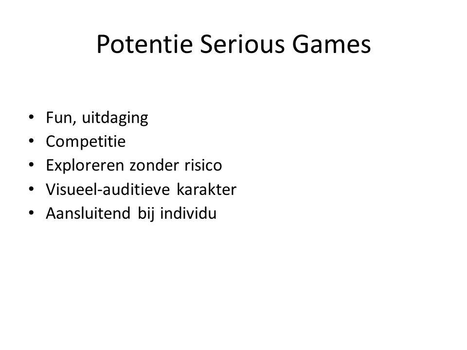 Potentie Serious Games • Fun, uitdaging • Competitie • Exploreren zonder risico • Visueel-auditieve karakter • Aansluitend bij individu