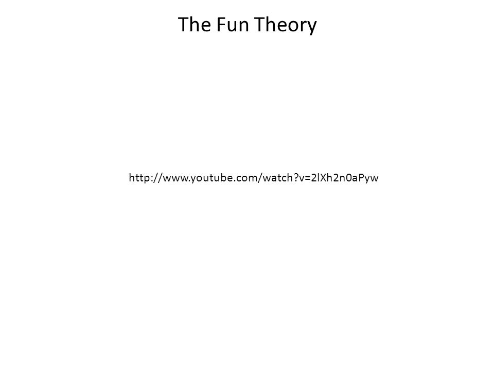 The Fun Theory http://www.youtube.com/watch?v=2lXh2n0aPyw