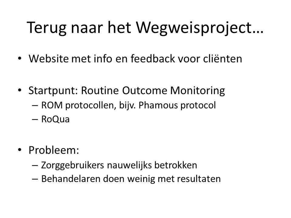 Terug naar het Wegweisproject… • Website met info en feedback voor cliënten • Startpunt: Routine Outcome Monitoring – ROM protocollen, bijv.
