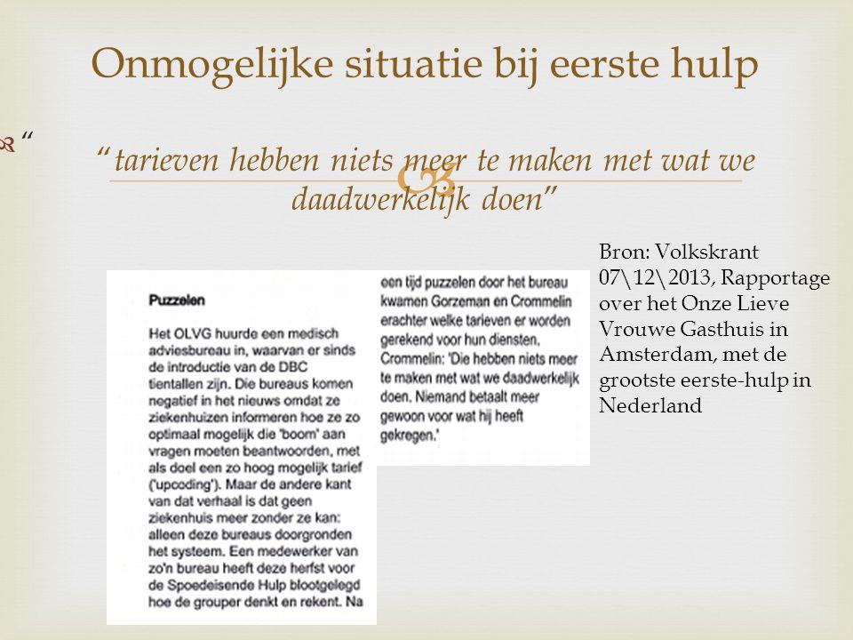    Onmogelijke situatie bij eerste hulp tarieven hebben niets meer te maken met wat we daadwerkelijk doen Bron: Volkskrant 07\12\2013, Rapportage over het Onze Lieve Vrouwe Gasthuis in Amsterdam, met de grootste eerste-hulp in Nederland