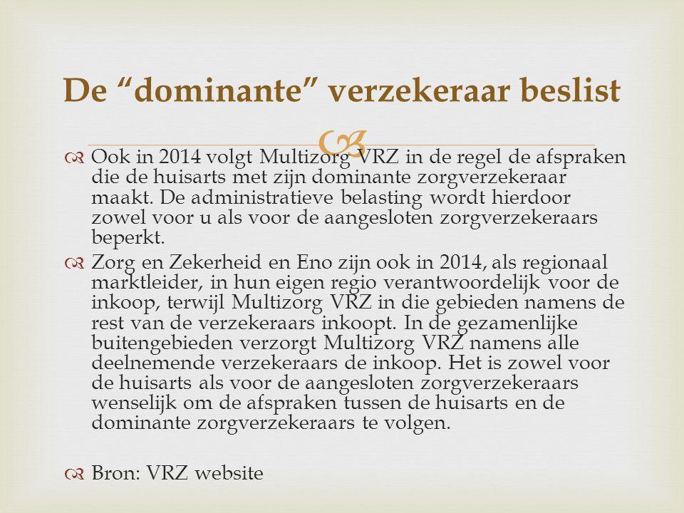   Ook in 2014 volgt Multizorg VRZ in de regel de afspraken die de huisarts met zijn dominante zorgverzekeraar maakt.