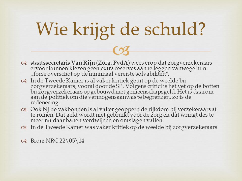   staatssecretaris Van Rijn (Zorg, PvdA ) wees erop dat zorgverzekeraars ervoor kunnen kiezen geen extra reserves aan te leggen vanwege hun,,forse overschot op de minimaal vereiste solvabiliteit .