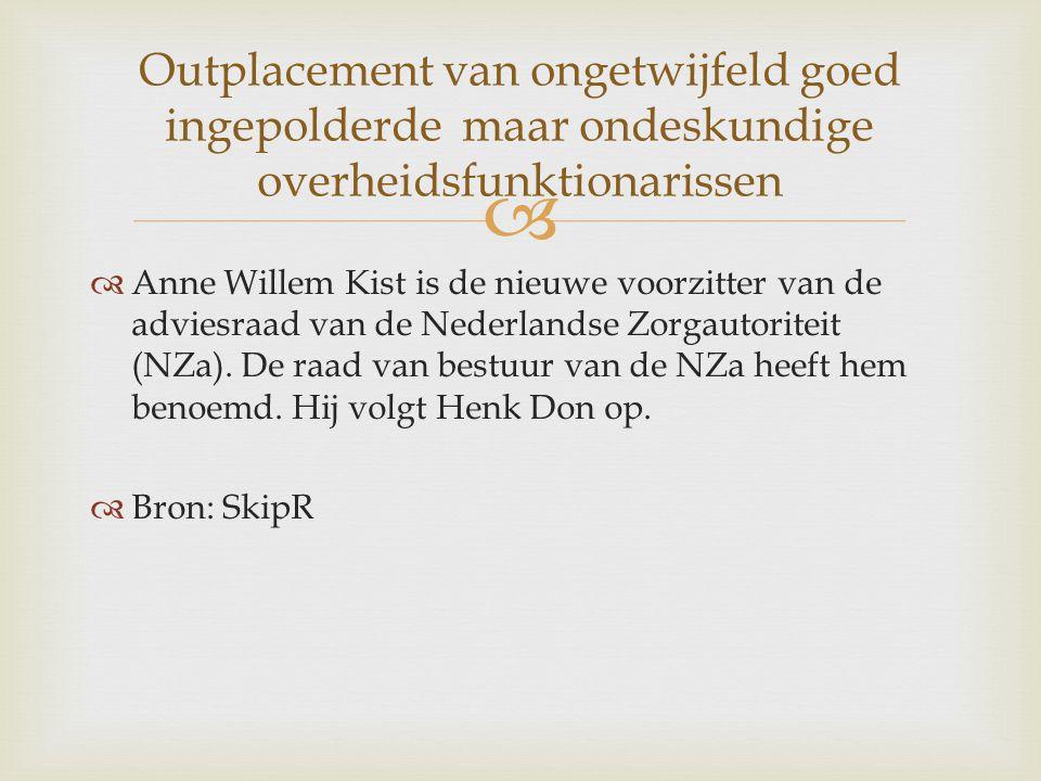   Anne Willem Kist is de nieuwe voorzitter van de adviesraad van de Nederlandse Zorgautoriteit (NZa).