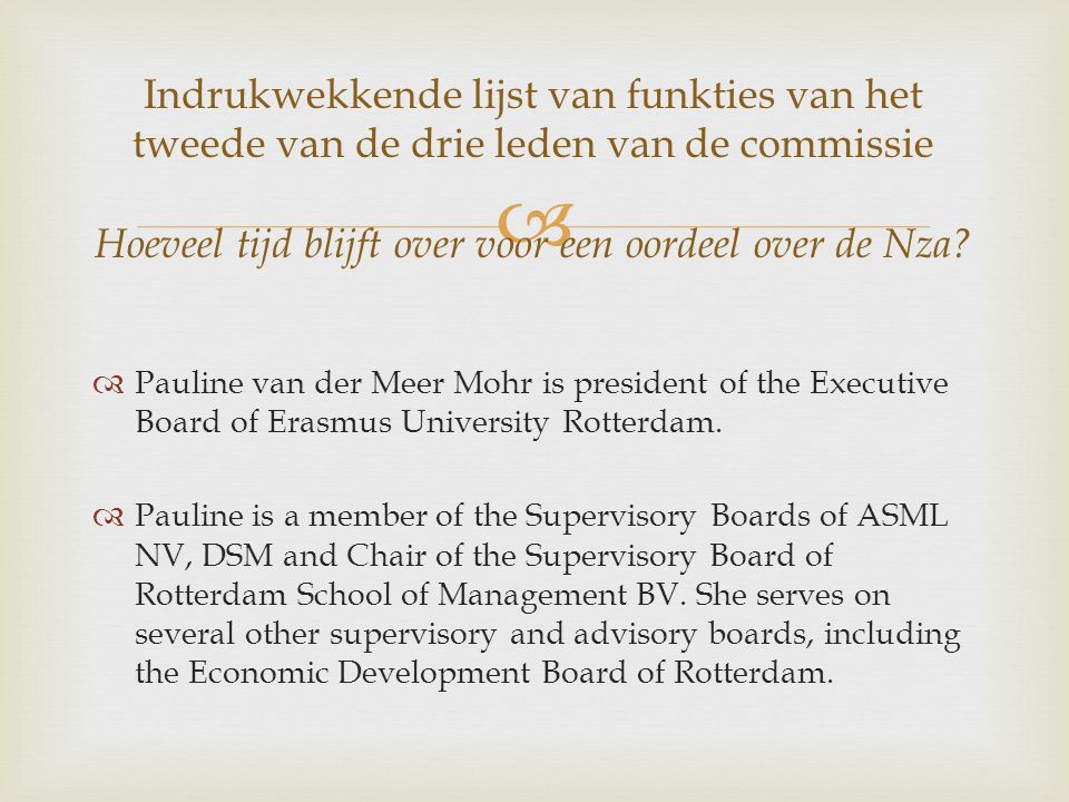   Pauline van der Meer Mohr is president of the Executive Board of Erasmus University Rotterdam.  Pauline is a member of the Supervisory Boards of