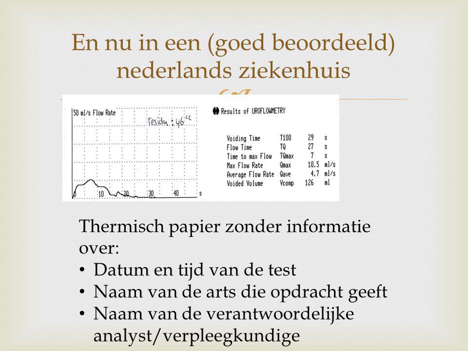  Thermisch papier zonder informatie over: • Datum en tijd van de test • Naam van de arts die opdracht geeft • Naam van de verantwoordelijke analyst/verpleegkundige En nu in een (goed beoordeeld) nederlands ziekenhuis