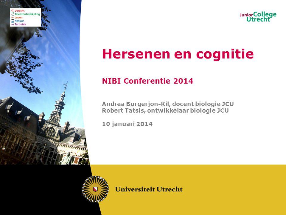 Andrea Burgerjon-Kil, docent biologie JCU Robert Tatsis, ontwikkelaar biologie JCU 10 januari 2014 Hersenen en cognitie NIBI Conferentie 2014