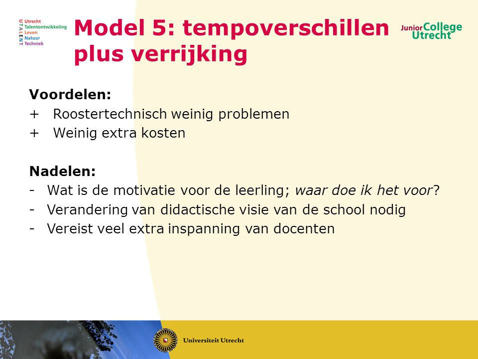 Model 5: tempoverschillen plus verrijking Voordelen: +Roostertechnisch weinig problemen +Weinig extra kosten Nadelen: -Wat is de motivatie voor de leerling; waar doe ik het voor.