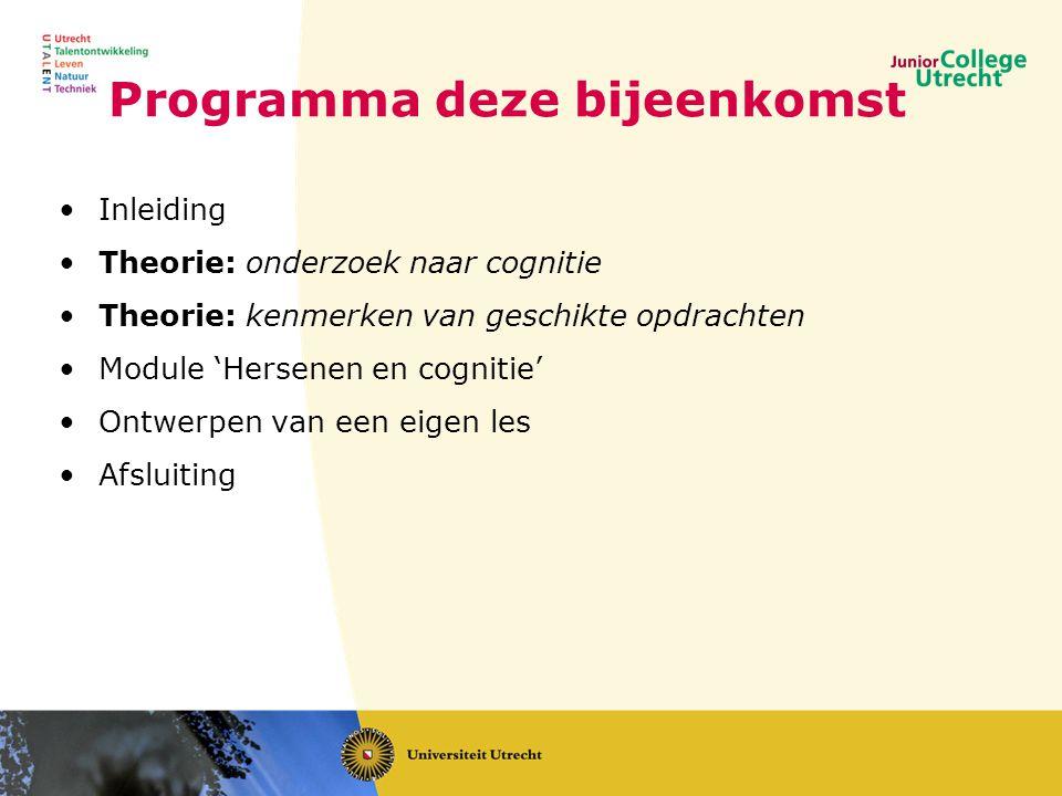 Programma deze bijeenkomst •Inleiding •Theorie: onderzoek naar cognitie •Theorie: kenmerken van geschikte opdrachten •Module 'Hersenen en cognitie' •Ontwerpen van een eigen les •Afsluiting