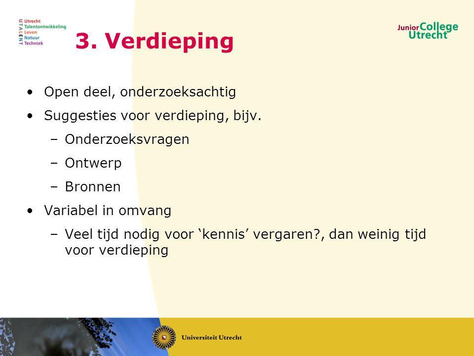 3. Verdieping •Open deel, onderzoeksachtig •Suggesties voor verdieping, bijv. –Onderzoeksvragen –Ontwerp –Bronnen •Variabel in omvang –Veel tijd nodig