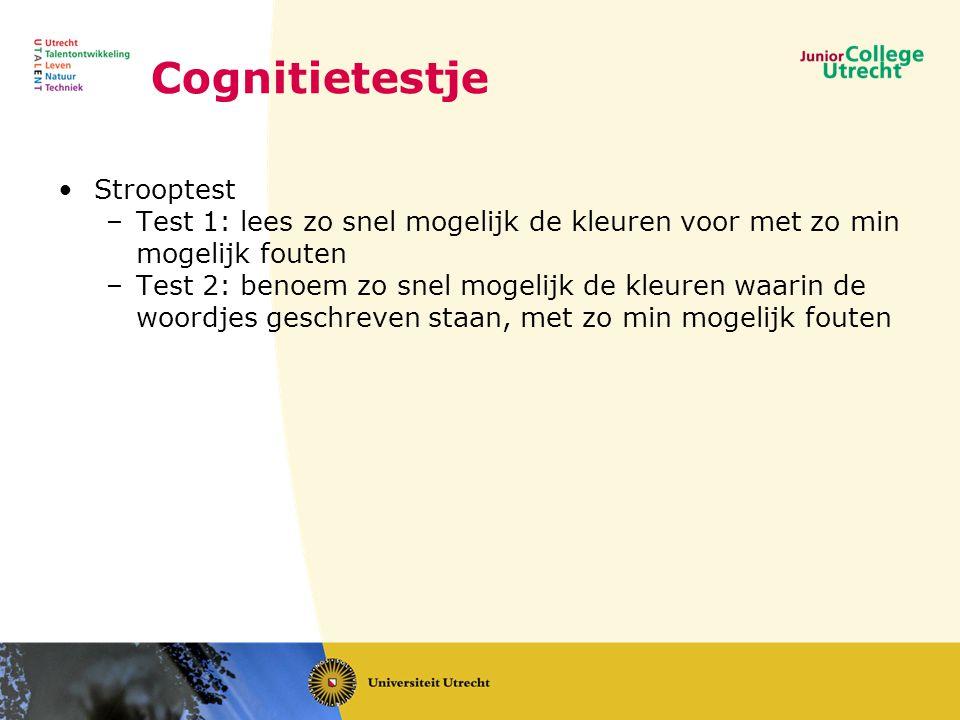 Cognitietestje •Strooptest –Test 1: lees zo snel mogelijk de kleuren voor met zo min mogelijk fouten –Test 2: benoem zo snel mogelijk de kleuren waari