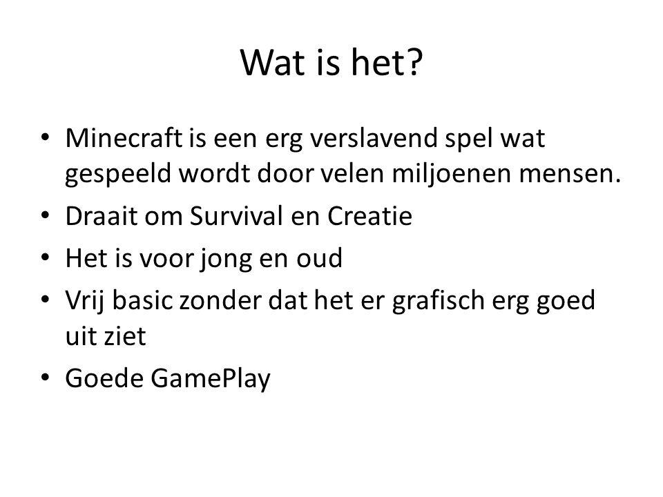 Wat is het? • Minecraft is een erg verslavend spel wat gespeeld wordt door velen miljoenen mensen. • Draait om Survival en Creatie • Het is voor jong