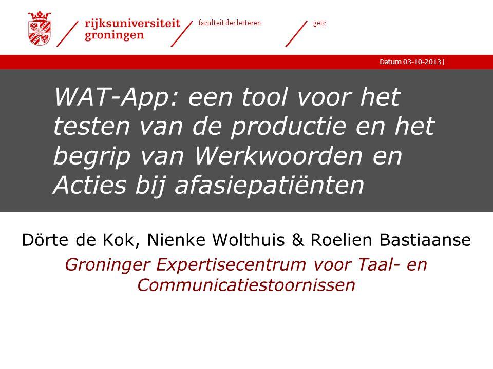 |Datum 03-10-2013 faculteit der letteren getc WAT-App: een tool voor het testen van de productie en het begrip van Werkwoorden en Acties bij afasiepat