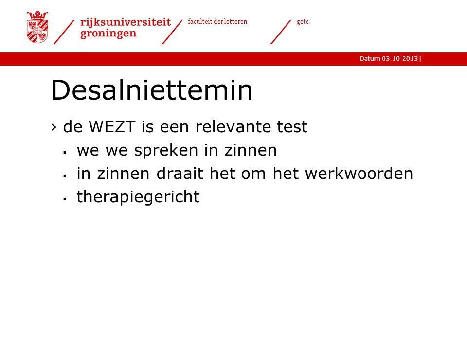 |Datum 03-10-2013 faculteit der letteren getc Desalniettemin ›de WEZT is een relevante test  we we spreken in zinnen  in zinnen draait het om het we