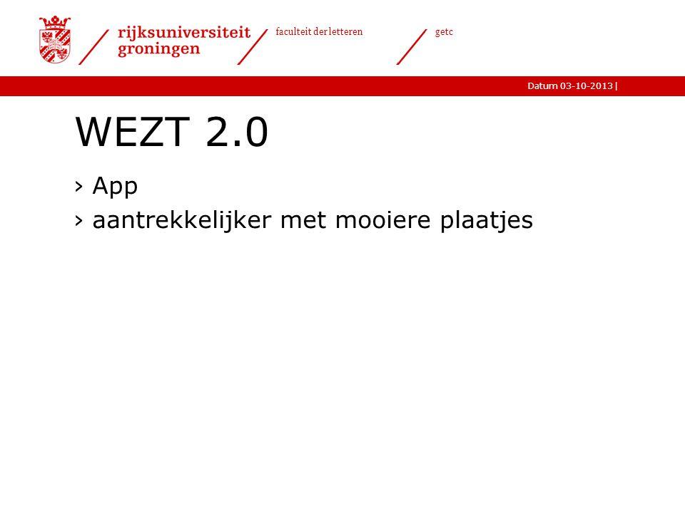 |Datum 03-10-2013 faculteit der letteren getc WEZT 2.0 ›App ›aantrekkelijker met mooiere plaatjes