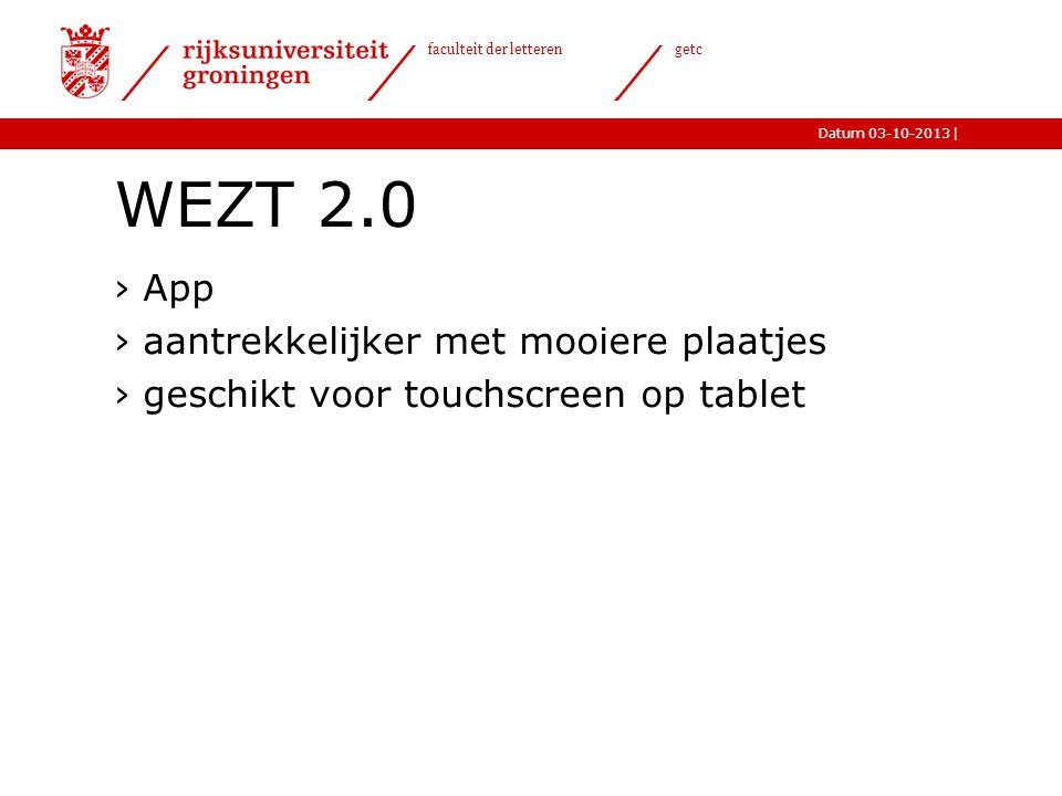 |Datum 03-10-2013 faculteit der letteren getc WEZT 2.0 ›App ›aantrekkelijker met mooiere plaatjes ›geschikt voor touchscreen op tablet