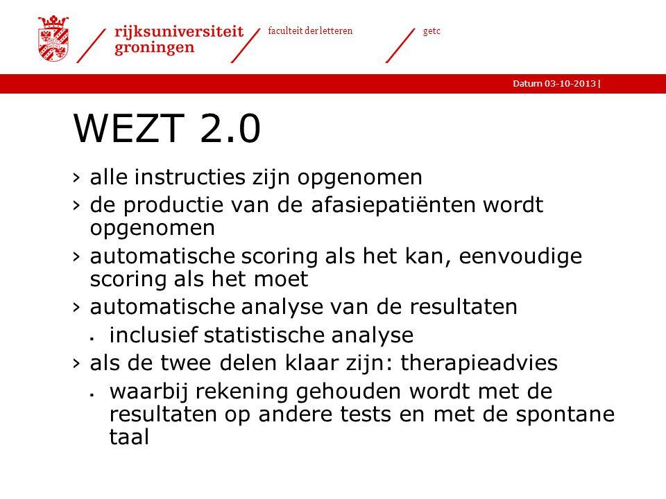 |Datum 03-10-2013 faculteit der letteren getc WEZT 2.0 ›alle instructies zijn opgenomen ›de productie van de afasiepatiënten wordt opgenomen ›automati