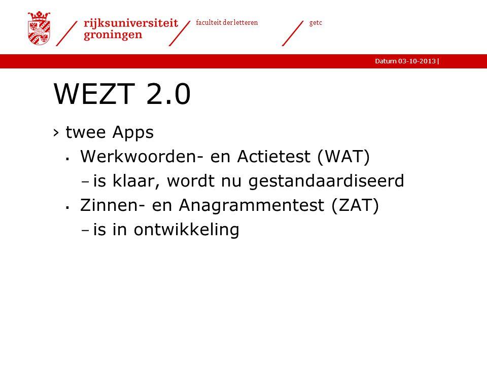 |Datum 03-10-2013 faculteit der letteren getc WEZT 2.0 ›twee Apps  Werkwoorden- en Actietest (WAT) - is klaar, wordt nu gestandaardiseerd  Zinnen- e
