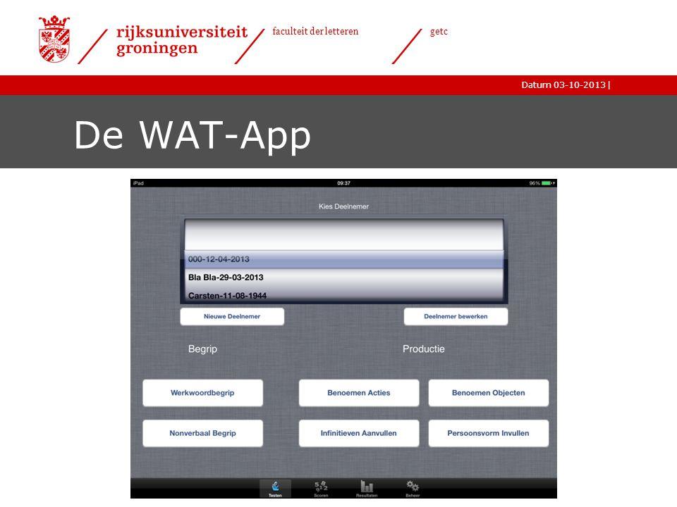 |Datum 03-10-2013 faculteit der letteren getc De WAT-App