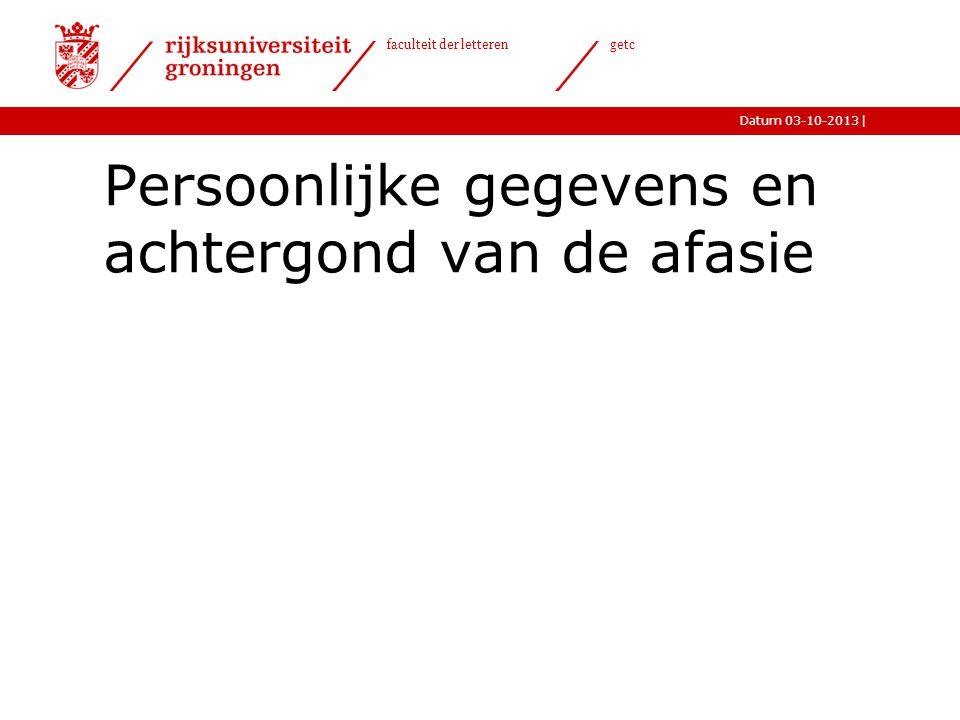 |Datum 03-10-2013 faculteit der letteren getc Persoonlijke gegevens en achtergond van de afasie