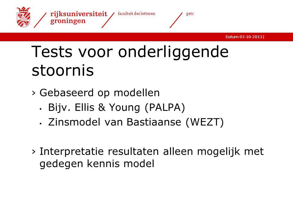 |Datum 03-10-2013 faculteit der letteren getc Tests voor onderliggende stoornis ›Gebaseerd op modellen  Bijv. Ellis & Young (PALPA)  Zinsmodel van B