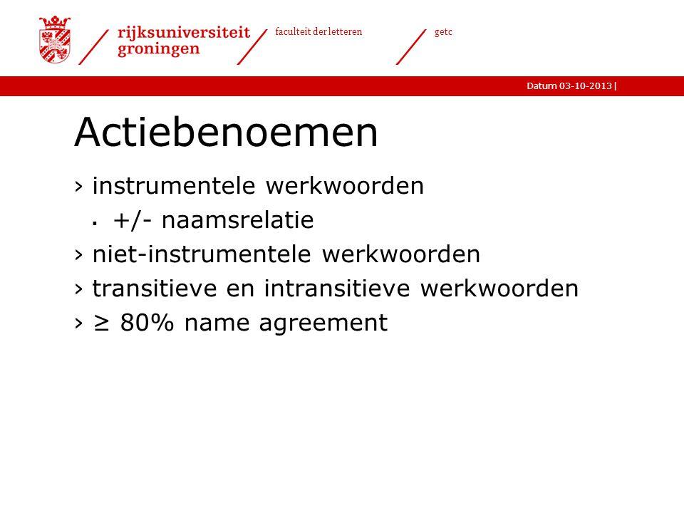 |Datum 03-10-2013 faculteit der letteren getc Actiebenoemen ›instrumentele werkwoorden  +/- naamsrelatie ›niet-instrumentele werkwoorden ›transitieve