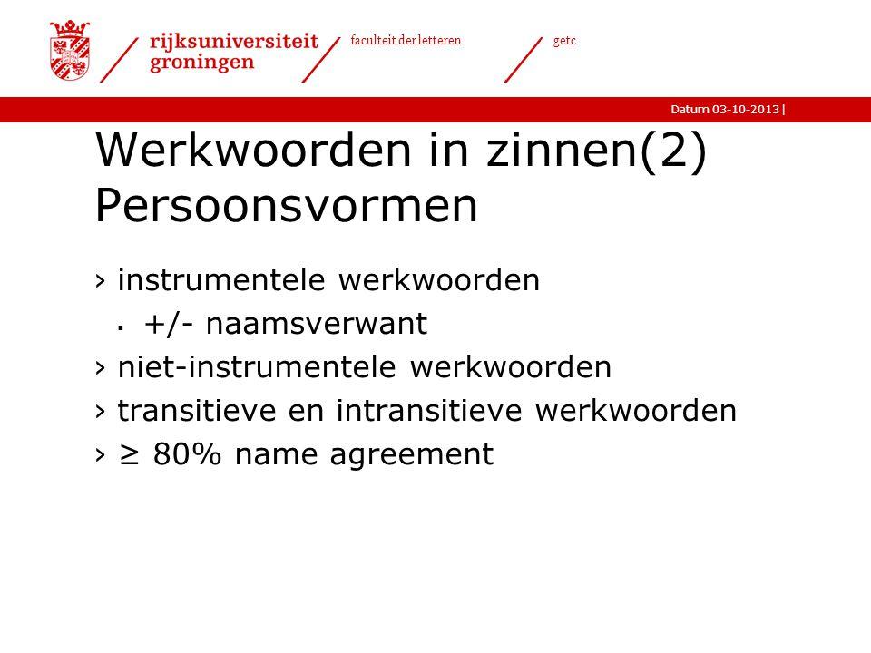 |Datum 03-10-2013 faculteit der letteren getc Werkwoorden in zinnen(2) Persoonsvormen ›instrumentele werkwoorden  +/- naamsverwant ›niet-instrumentel