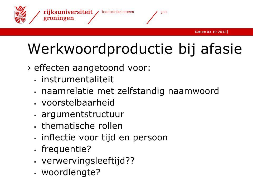 |Datum 03-10-2013 faculteit der letteren getc Werkwoordproductie bij afasie ›effecten aangetoond voor:  instrumentaliteit  naamrelatie met zelfstand
