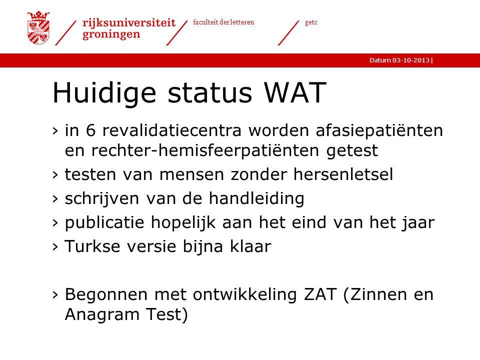 |Datum 03-10-2013 faculteit der letteren getc Huidige status WAT ›in 6 revalidatiecentra worden afasiepatiënten en rechter-hemisfeerpatiënten getest ›