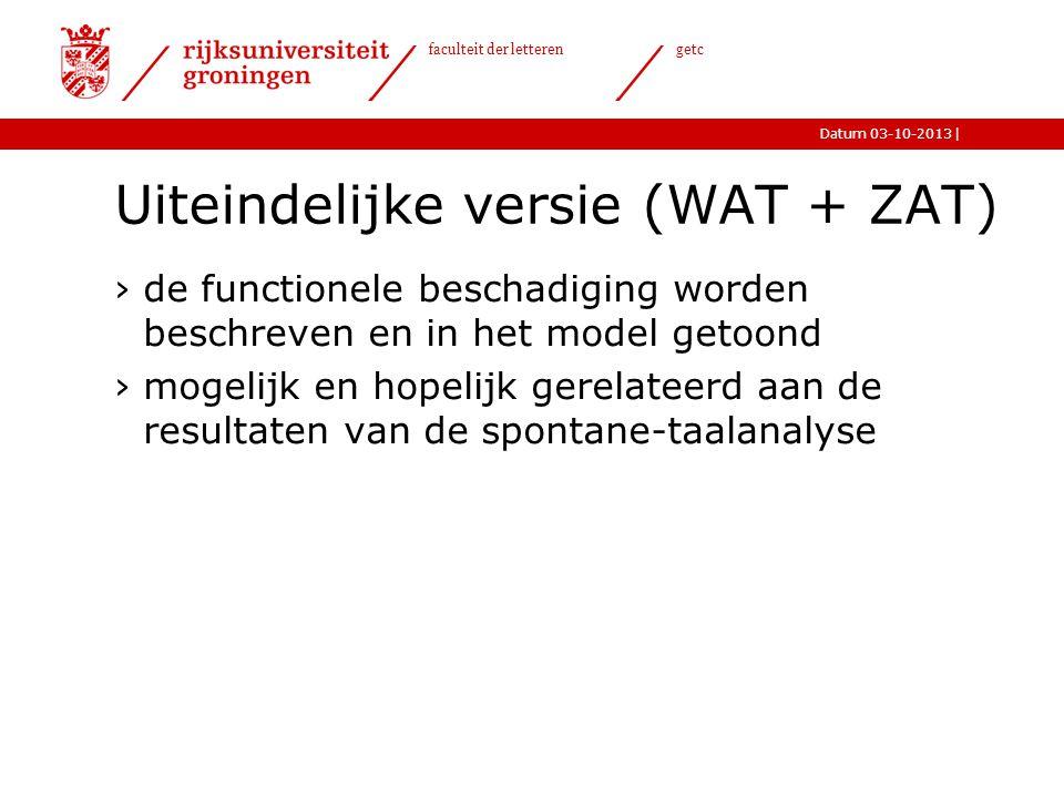 |Datum 03-10-2013 faculteit der letteren getc Uiteindelijke versie (WAT + ZAT) ›de functionele beschadiging worden beschreven en in het model getoond