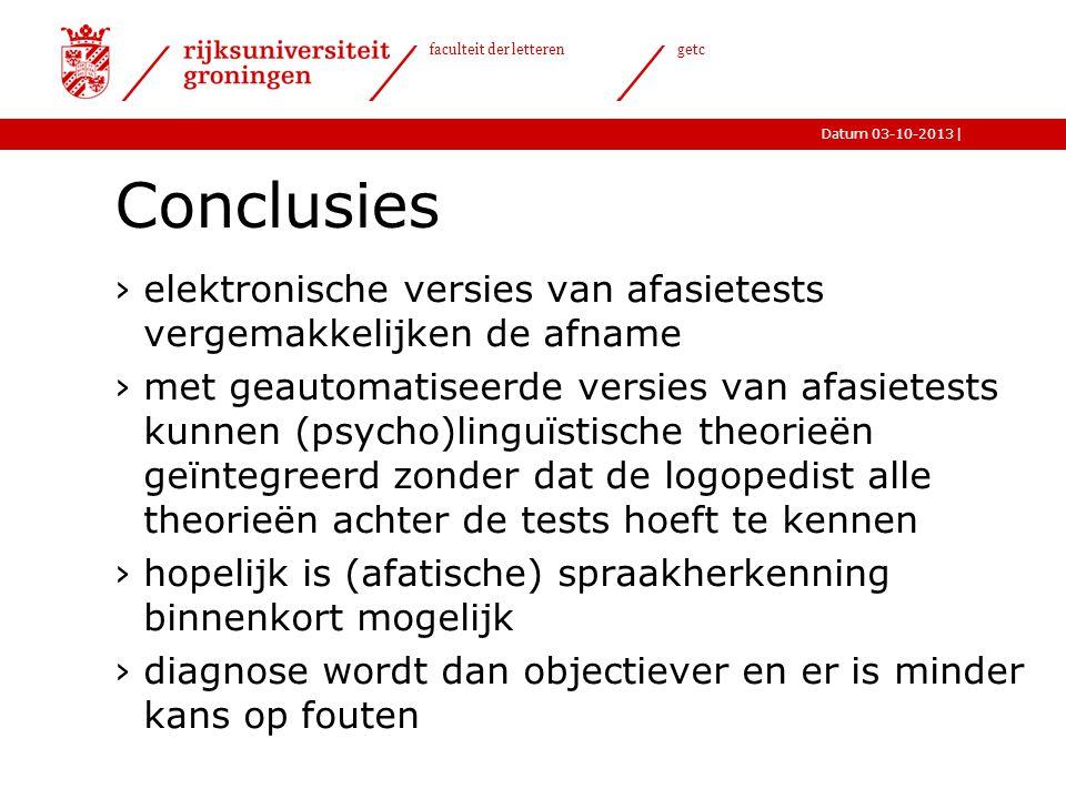 |Datum 03-10-2013 faculteit der letteren getc Conclusies ›elektronische versies van afasietests vergemakkelijken de afname ›met geautomatiseerde versi