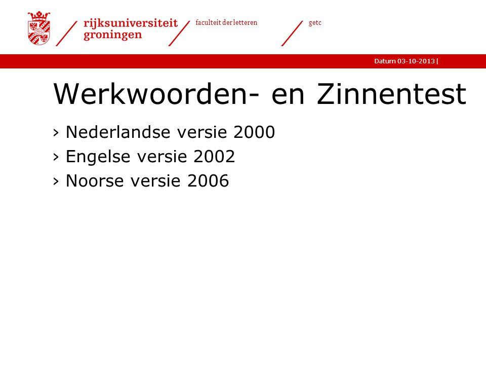 |Datum 03-10-2013 faculteit der letteren getc Werkwoorden- en Zinnentest ›Nederlandse versie 2000 ›Engelse versie 2002 ›Noorse versie 2006