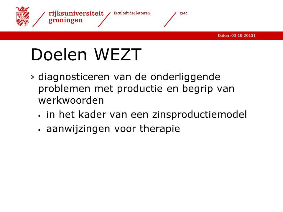 |Datum 03-10-2013 faculteit der letteren getc Doelen WEZT ›diagnosticeren van de onderliggende problemen met productie en begrip van werkwoorden  in